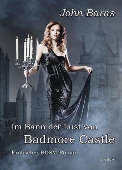 Im Bann der Lust von Badmore Castle – Erotischer BDSM-Roman von Barns,  John