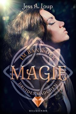 Im Bann der Magie. Druidenmädchen (Band 2) von Loup,  Jess A.