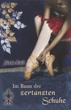 Im Bann der zertanzten Schuhe von Ruth,  Jana