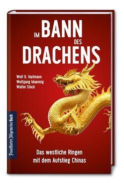 Im Bann des Drachens: Das westliche Ringen mit dem Aufstieg Chinas von Hartmann,  Wolf D., Maennig,  Wolfgang, Stock,  Walter