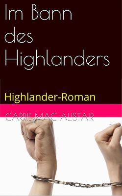Im Bann des Highlanders von MacAlistair,  Carrie
