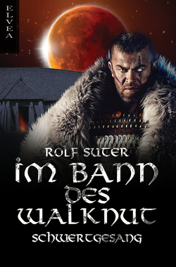 Im Bann des Walknut: Schwertgesang von Suter,  Rolf