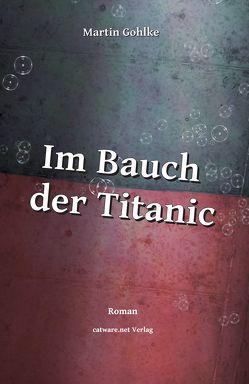 Im Bauch der Titanic von Gohlke,  Martin