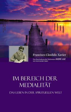 Im Bereich der Medialität von Xavier,  Chico, Xavier,  Francisco Cândido