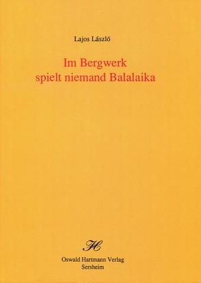 Im Bergwerk spielt niemand Balalaika von László,  Lajos