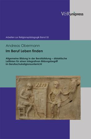 Im Beruf Leben finden von Adam,  Gottfried, Lachmann,  Rainer, Obermann,  Andreas, Rothgangel,  Martin