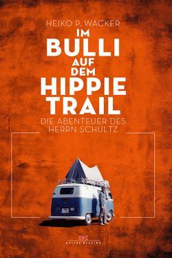 Im Bulli auf dem Hippie-Trail von Wacker,  Heiko P