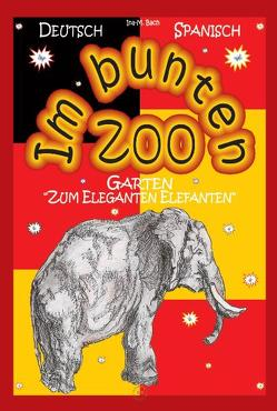 "Im bunten Zoo- Garten ""Zum Eleganten Elefanten"". Dt./Spanisch von Bach,  Ina M, Herrero,  Rosana"