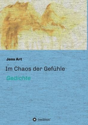 Im Chaos der Gefühle von Art,  Jens