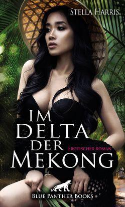 Im Delta der Mekong | Erotischer Roman von Harris,  Stella