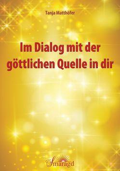 Im Dialog mit der göttlichen Quelle in dir von Matthöfer,  Tanja