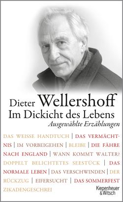 Im Dickicht des Lebens. Ausgewählte Erzählungen von Wellershoff,  Dieter