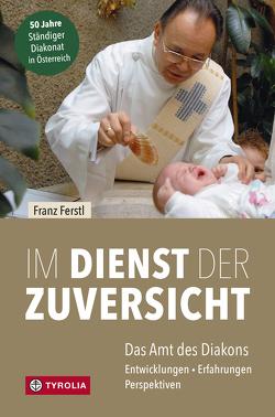 Im Dienst der Zuversicht von Ferstl,  Franz, Weber,  Franz