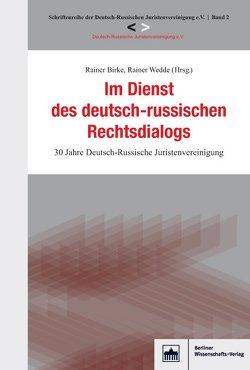 Im Dienst des deutsch-russischen Rechtsdialogs von Birke,  Rainer, Juristenvereinigung e.V.,  Deutsch-Russische, Wedde,  Rainer