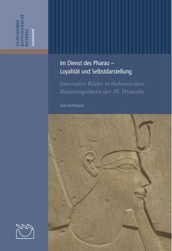 Im Dienst des Pharao Loyalität und Selbstdarstellung von Hofmann,  Eva