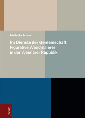 Im Dienste der Gemeinschaft – Figurative Wandmalerei in der Weimarer Republik von Schuler,  Friederike