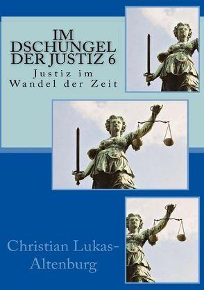 Im Dschungel der Justiz 6 von Lukas-Altenburg,  Christian