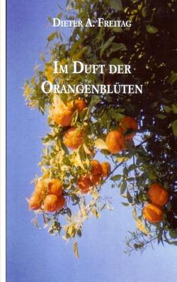 Im Duft der Orangenblüten von Freitag,  Dieter A.
