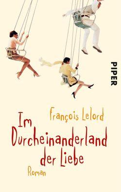 Im Durcheinanderland der Liebe von Lelord,  François, Pannowitsch,  Ralf