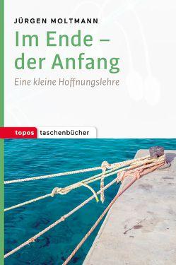 Im Ende – der Anfang von Moltmann,  Jürgen