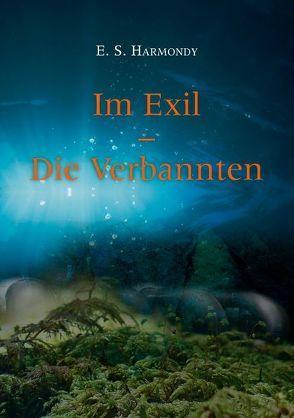 Im Exil – Die Verbannten von Harmondy,  E. S.