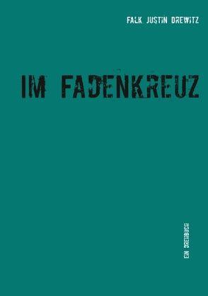 Im Fadenkreuz von Drewitz,  Falk Justin