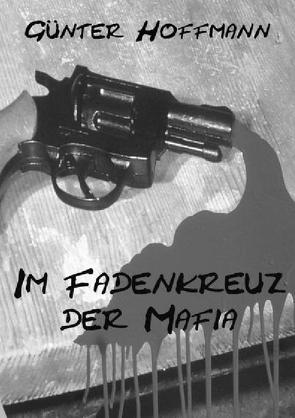 Im Fadenkreuz der Mafia von Hoffmann,  Günter