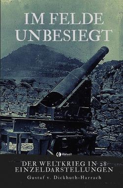 Im Felde unbesiegt von Dickhuth-Harrach,  Gustaf von