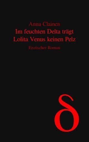 Im feuchten Delta trägt Lolita Venus keinen Pelz von Clainen,  Anna