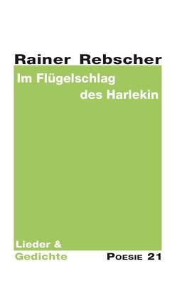 Im Flügelschlag des Harlekin von Rebscher,  Rainer