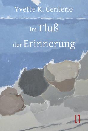 Im Fluß der Erinnerung von Centeno,  Yvette K, Sahr,  Markus