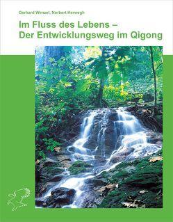 Im Fluss des Lebens – Der Entwicklungsweg im Qigong von Herwegh,  Norbert, Wenzel,  Gerhard