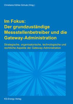 Im Fokus: Der grundzuständige Messstellenbetreiber und die Gateway-Administration von Köhler-Schute,  Christiana