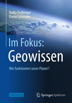 Im Fokus: Geowissen von Lohmann,  Dieter, Podbregar,  Nadja