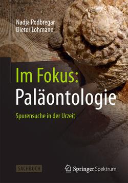 Im Fokus: Paläontologie von Lohmann,  Dieter, Podbregar,  Nadja
