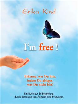 I'm free! – Erkenne, wer Du bist, indem Du ablegst, was Du nicht bist! von Kind,  Erika