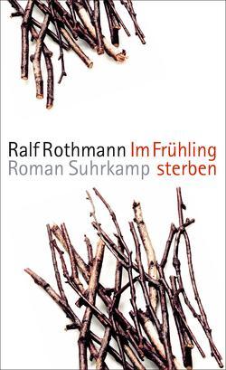 Im Frühling sterben von Rothmann,  Ralf