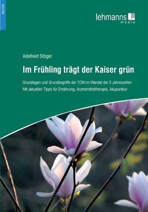 Im Frühling trägt der Kaiser grün von Stöger,  Adelheid
