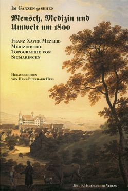 Im Ganzen gesehen – Mensch, Medizin und Umwelt um 1800 von Hess,  H Burkhard, Mezler,  Fanz X