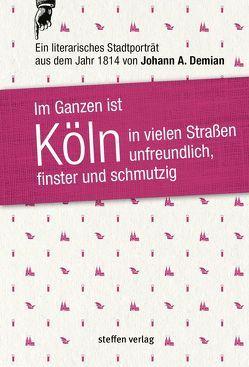 Im Ganzen ist Köln in vielen Straßen unfreundlich, finster und schmutzig von Demian,  Johann Andreas