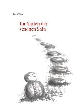 Im Garten der schönen Shin von Ikkyû,  Sôjun, Kato,  Shuichi, Schuhmacher,  Stephan, Thom,  Eva