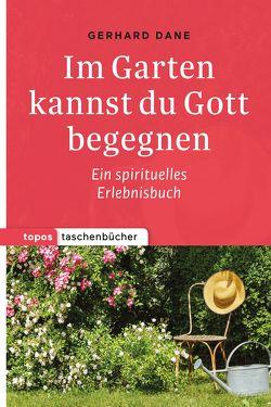 Im Garten kannst du Gott begegnen von Dane,  Gerhard