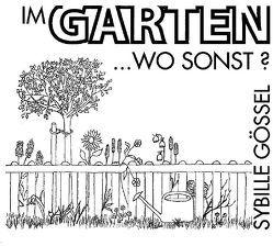 Im Garten wo sonst? von Gössel,  Sybille