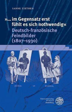 '… im Gegensatz erst fühlt es sich nothwendig'. Deutsch-französische Feindbilder (1807-1930) von Ziethen,  Sanne
