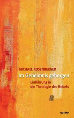 Im Geheimnis geborgen von Rosenberger,  Michael