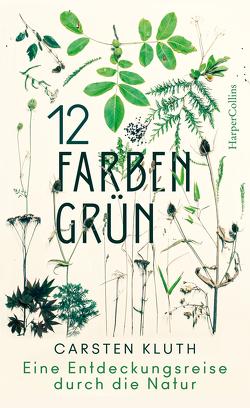 12 Farben Grün – Eine Entdeckungsreise durch die Natur von Kluth,  Carsten