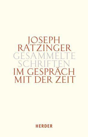 Joseph Ratzinger – Gesammelte Schriften / Im Gespräch mit der Zeit von Ratzinger,  Joseph