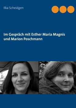 Im Gespräch mit Esther Maria Magnis und Marion Poschmann von Scheidgen,  Ilka