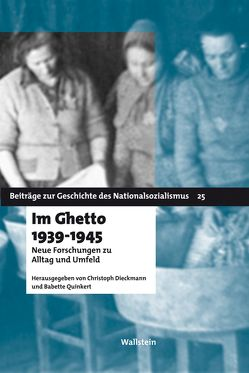 Im Ghetto 1939 – 1945 von Dieckmann,  Christoph, Quinkert,  Babette