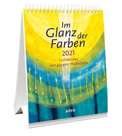 Im Glanz der Farben 2021 – Tischkalender von - Habedank,  Jörgen